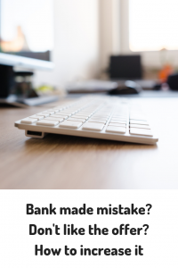 keyboard Bank made a mistake? Not happy with offer, how to get it increased