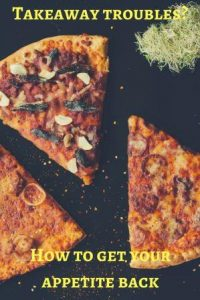 pizza pieces Takeaway troubles? How to get your appetite back.