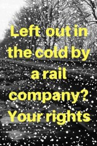 snow on train track Left out in the cold by a rail company - your rights