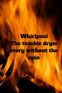 Fire Whirlpool The tumble dryer story without the spin