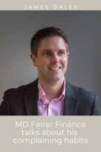 headshot James Daley MD Fairer Finance talks complaining habits